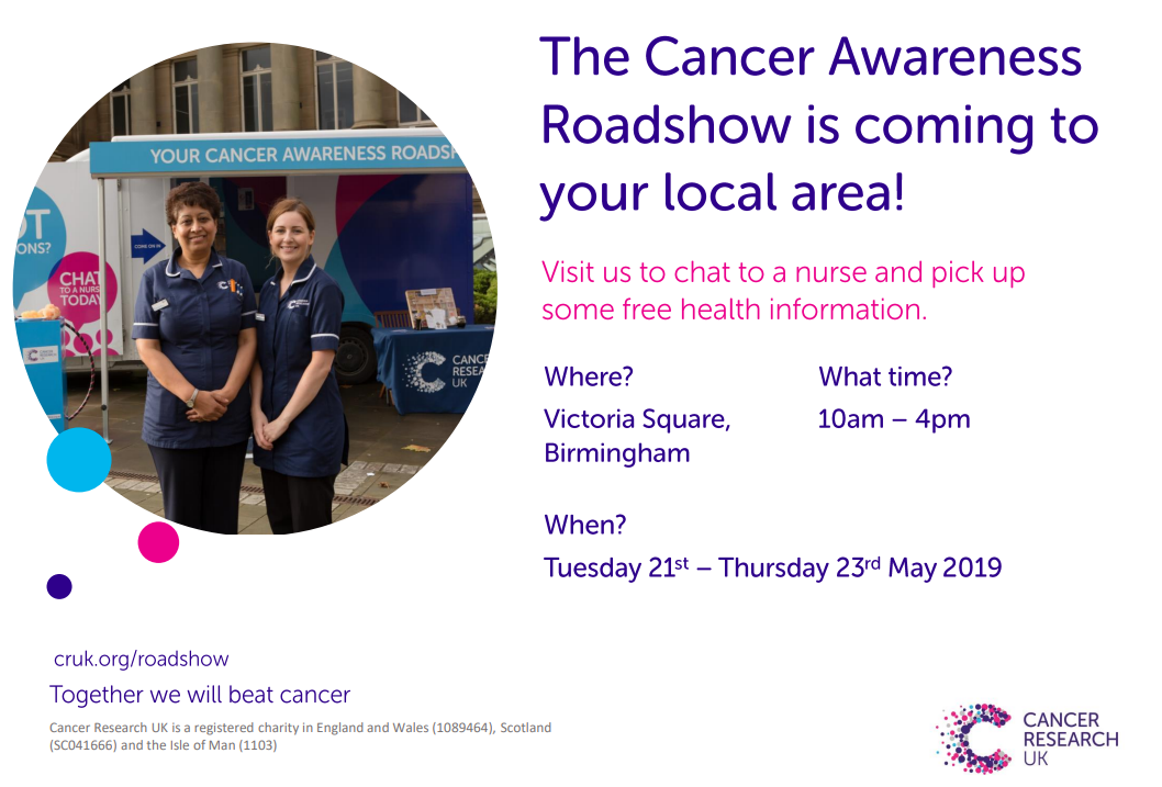 The Cancer Awareness Roadshow is coming to your local area visit us to chat to a nurse and pick up some free health information victoria square birmingham 10am to 4pm tuesday 21st to thursday 23rd may 2019